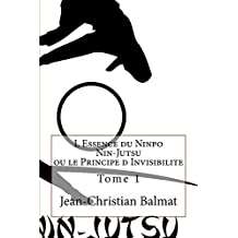 L Essence du Ninpo Nin-Jutsu ou le Principe d Invisibilite. Tome 1 (Les trois visages de l'Homme Spirituel  t. 3)