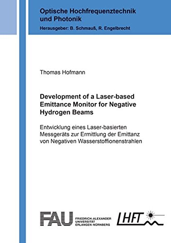 Development of a Laser-based Emittance Monitor for Negative Hydrogen Beams: Entwicklung eines Laser-basierten Messgeräts zur Ermittlung der Emittanz ... (Optische Hochfrequenztechnik und Photonik)
