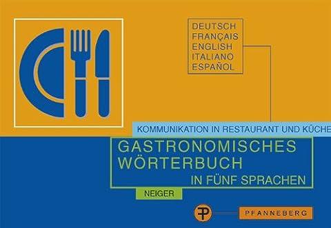 Gastronomisches Wörterbuch in fünf Sprachen: Deutsch - Französisch - Englisch