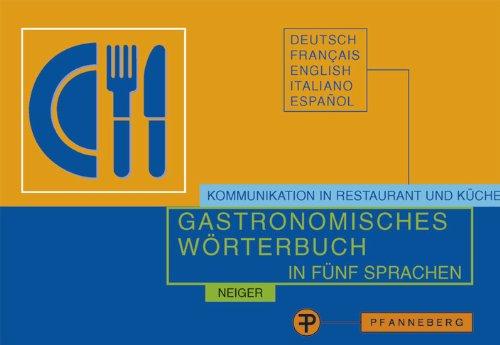Gastronomisches Wörterbuch in fünf Sprachen: Deutsch - Französisch - Englisch - Italienisch - Spanisch (Spanisch Englisch Wörterbuch)