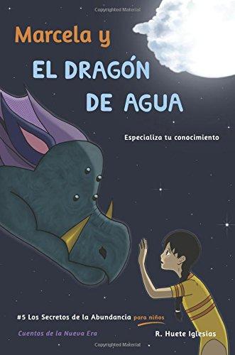 Marcela y el dragon de agua: #5 Los Secretos de la Abundancia para Niños: Volume 5