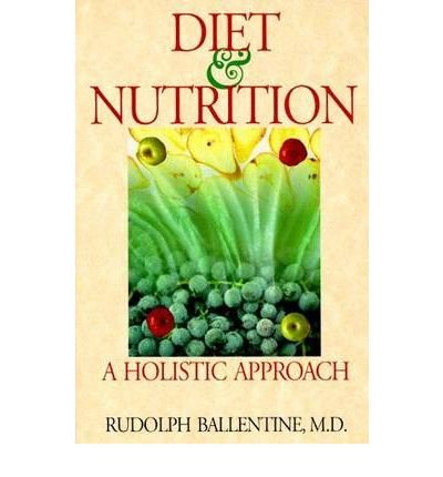 [(Diet and Nutrition: A Holistic Approach)] [Author: Rudolph M. Ballentine] published on (February, 2005)