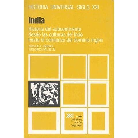 Historia universal: India. Historia del subcontinente desde las culturas del Indo hasta el comienzo del dominio inglés:
