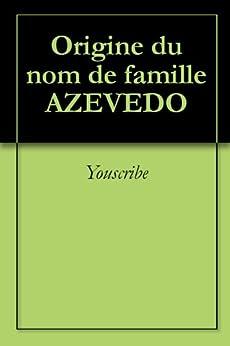 Origine du nom de famille AZEVEDO (Oeuvres courtes)