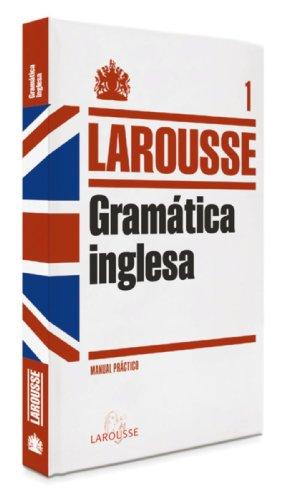 Gramática Inglesa (Larousse - Lengua Inglesa - Manuales Prácticos) por Aa.Vv.