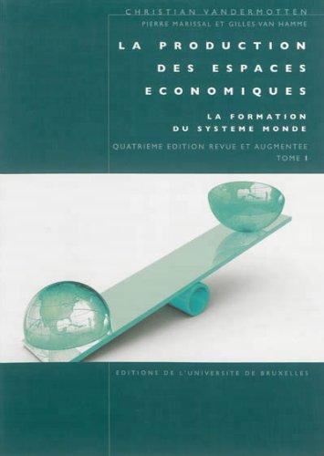La production des espaces économiques : Tome 1, La formation du système monde par Christian Vandermotten, Pierre Marissal, Gilles Van Hamme