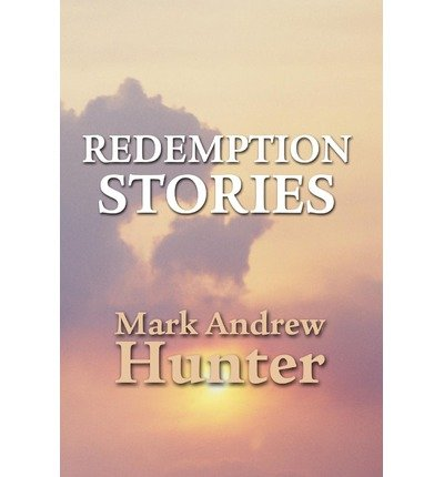 { REDEMPTION STORIES } By Hunter, Mark Andrew ( Author ) [ Oct - 2012 ] [ Hardcover ]