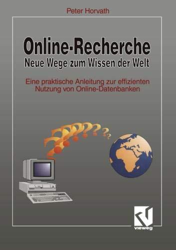 Online-Recherche Neue Wege zum Wissen der Welt: Eine praktische Anleitung zur effizienten Nutzung von Online-Datenbanken
