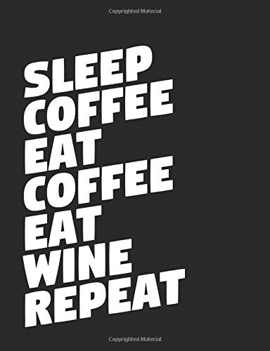 Sleep Coffee Eat Coffee Eat Wine Repeat: A Cool Composition Book For Coffee & Wine Lovers