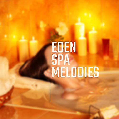 Eden Spa Melodies Healing Music For Relaxation Spa Wellness Inner Harmony Tranquil Peace Deeper Sleep Zen Inner Bliss Massage Music