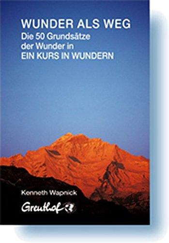 Wunder als Weg: Die 50 Grundsätze der Wunder in Ein Kurs in Wundern
