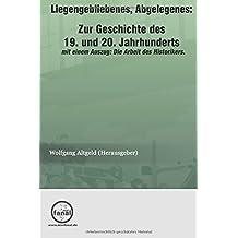 Liegengebliebenes, Abgelegenes: Zur Geschichte des 19. und 20. Jahrhunderts