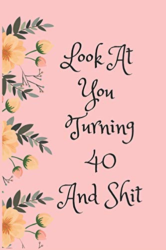 Look At You Turning 40 And Shit: Blank Lined Journal for 40th Birthday Gag Gift, Funny Gift for teen boys & girls, friends and family (6