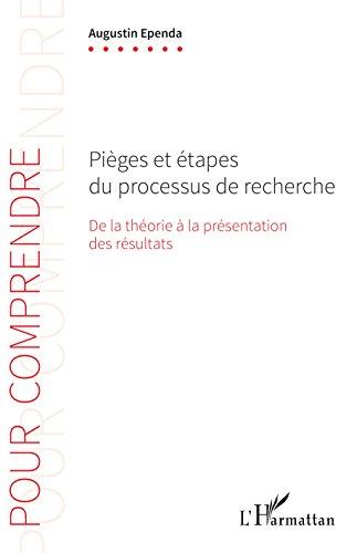 Pièges et étapes du processus de recherche: De la théorie à la présentation des résultats (Pour Comprendre) par Augustin Ependa