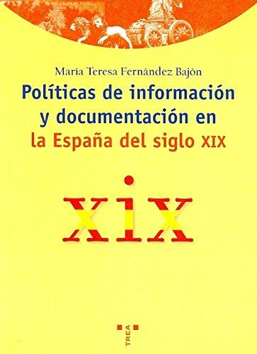 Políticas de información y documentación en la España del siglo XIX (Biblioteconomía y Administración Cultural) por María Teresa Fernández Bajón