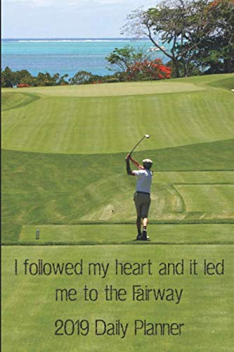 I Followed My Heart and it Led Me to the Fairway 2019 Daily Planner: 6