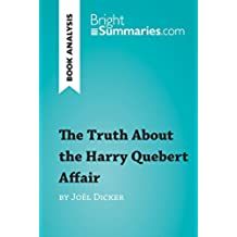 The Truth About the Harry Quebert Affair by Joël Dicker (Book Analysis): Detailed Summary, Analysis and Reading Guide (BrightSummaries.com) (English Edition)