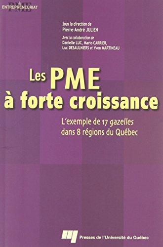 Les PME à forte croissance. : L'exemple de 17 gazelles dans 8 régions du Québec par Pierre-André Julien