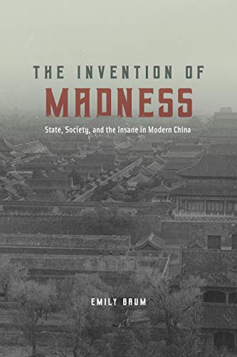 The Invention of Madness: State, Society, and the Insane in Modern China (Studies of the Weatherhead East Asian Institute)