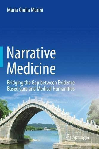 Narrative Medicine: Bridging the Gap between Evidence-Based Care and Medical Humanities by Maria Giulia Marini (2015-10-14)