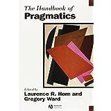 The Handbook of Pragmatics (Blackwell Handbooks in Linguistics)