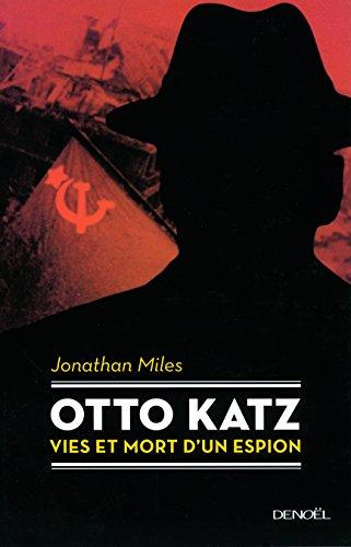 Otto Katz : Vie et mort d'un espion (1895-1952) par Jonathan Miles