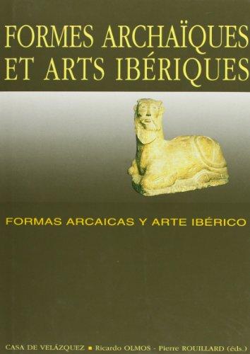 Formes archaïques et arts ibériques: Formas arcaicas y arte ibérico (Collection de la Casa de Velázquez)