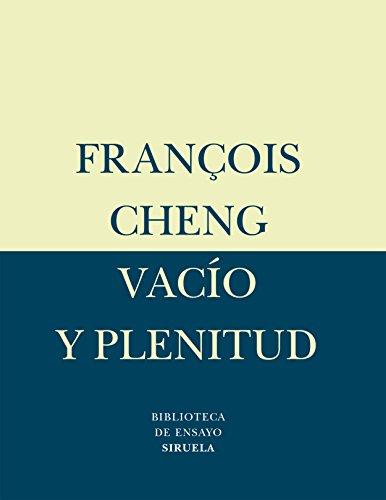 Vacío Y Plenitud (Biblioteca de Ensayo / Serie menor) por François Cheng