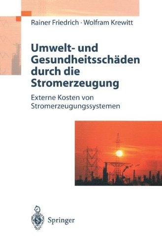 Umwelt- und Gesundheitsschäden Durch Die Stromerzeugung: Externe Kosten von Stromerzeugungssystemen (German Edition)