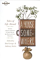 A House Somewhere: Tales of Life Abroad (Lonely Planet Travel Literature)