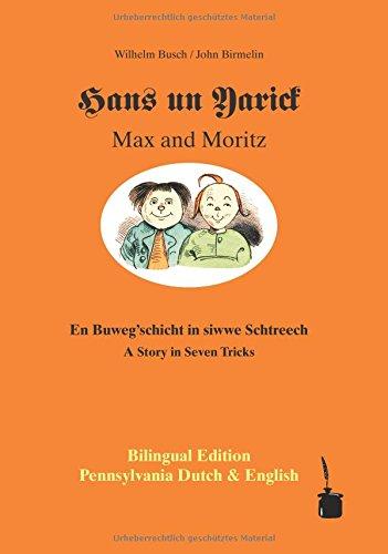 Hans un Yarick /Max and Moritz: En Busche'gschicht in siwwe Schtreech /A Story in Seven Tricks. Bilingual Edition: Pennsylvania Dutch & English