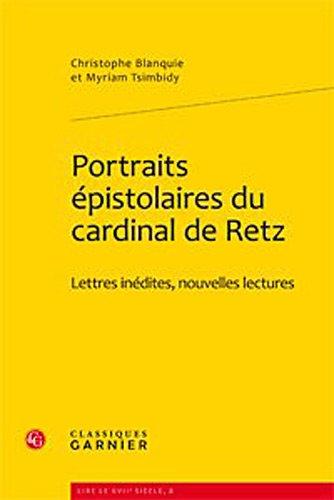 Portraits épistolaires du cardinal de Retz : Lettres inédites, nouvelles lectures par Christophe Blanquie