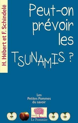 Peut-on prévoir les Tsunamis ? by Hélène Hébert;François Schindelé(2011-10-18)