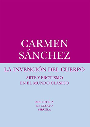 La invención del cuerpo (Biblioteca de Ensayo / Serie menor nº 57) por Carmen Sánchez
