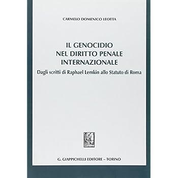 Il Genocidio Nel Diritto Penale Internazionale. Dagli Scritti Di Raphael Lemkin Allo Statuto Di Roma