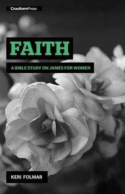 [(Faith : A Bible Study on James for Women)] [By (author) Keri Folmar] published on (March, 2014)