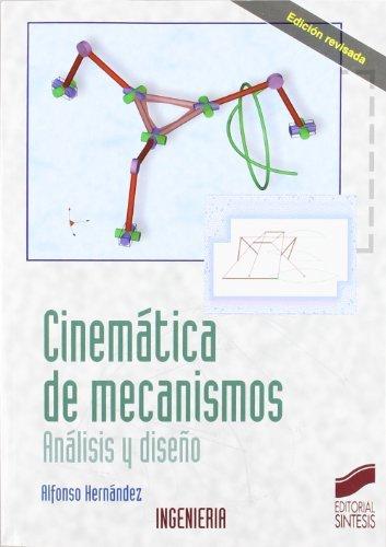 Cinemática de mecanismos. Análisis y diseño (Síntesis ingeniería nº 21) por Alfonso Hernández