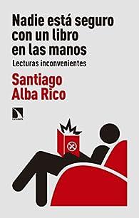 Nadie está seguro con un libro en las manos: Lecturas inconvenientes par  Santiago Alba Rico