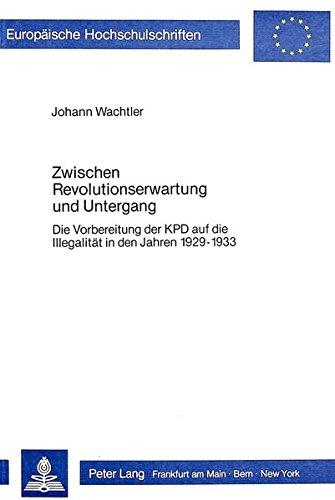 Zwischen Revolutionserwartung und Untergang: Die Vorbereitung der KPD auf die Illegalität in den Jahren 1929-1933 (Europäische Hochschulschriften. Reihe 3, Geschichte und ihre Hilfswissenschaften) por Johann Wachtler