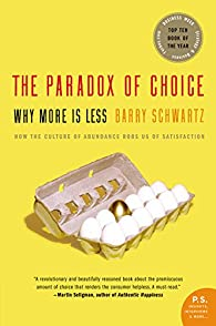 The Paradox of Choice: Why More Is Less par Barry Schwartz