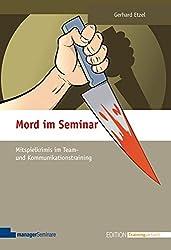 Mord im Seminar: Mitspielkrimis im Team- und Kommunikationstraining (Edition Training aktuell)