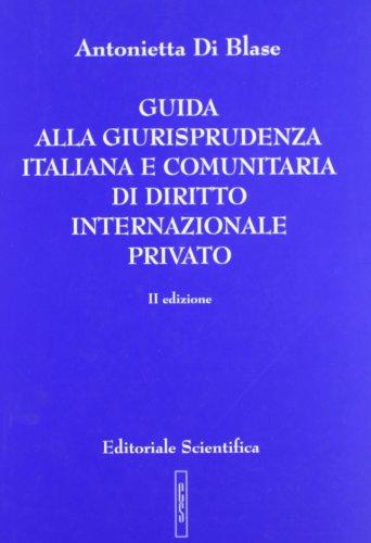 Guida alla giurisprudenza italiana e comunitaria di diritto internazionale privato di Antonietta Di Blase