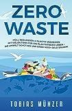 Zero Waste: Müll reduzieren & Plastik vermeiden - Mit vielen Tipps für ein plastikfreies Leben, die Umwelt schützen u