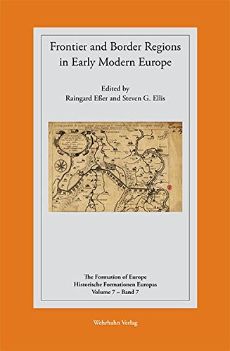 Frontier and Border Regions in Early Modern Europe (The Formation of Europe - Historische Formationen Europas, Band 7)