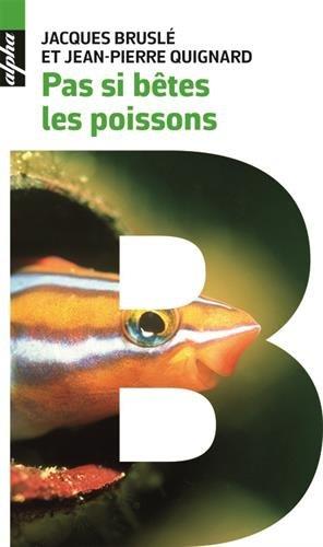 Pas si bêtes les poissons - Scènes de leur vie intime par Jacques Brusle