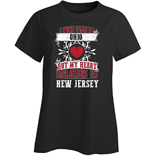 I May Live In Ohio But My Heart Belongs In New Jersey - Ladies T-shirt (T-shirt Ohio Jersey)