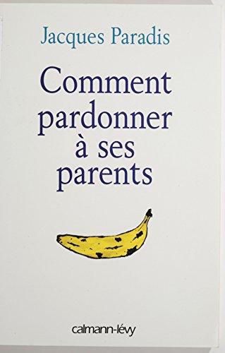 Télécharger en ligne Comment pardonner à ses parents pdf