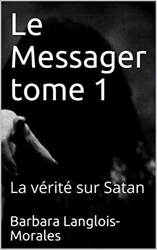Couverture du livre Le Messager tome 1: La vérité sur Satan