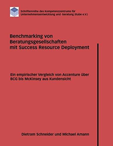 Benchmarking von Beratungsgesellschaften mit Success Resource Deployment: Ein empirischer Vergleich von Accenture über BCG bis McKinsey aus Kundensicht