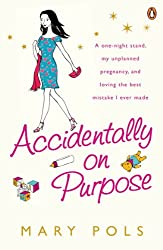 Accidentally on Purpose: A one-night stand, my unplanned pregnancy, and loving the best mistake I ever made